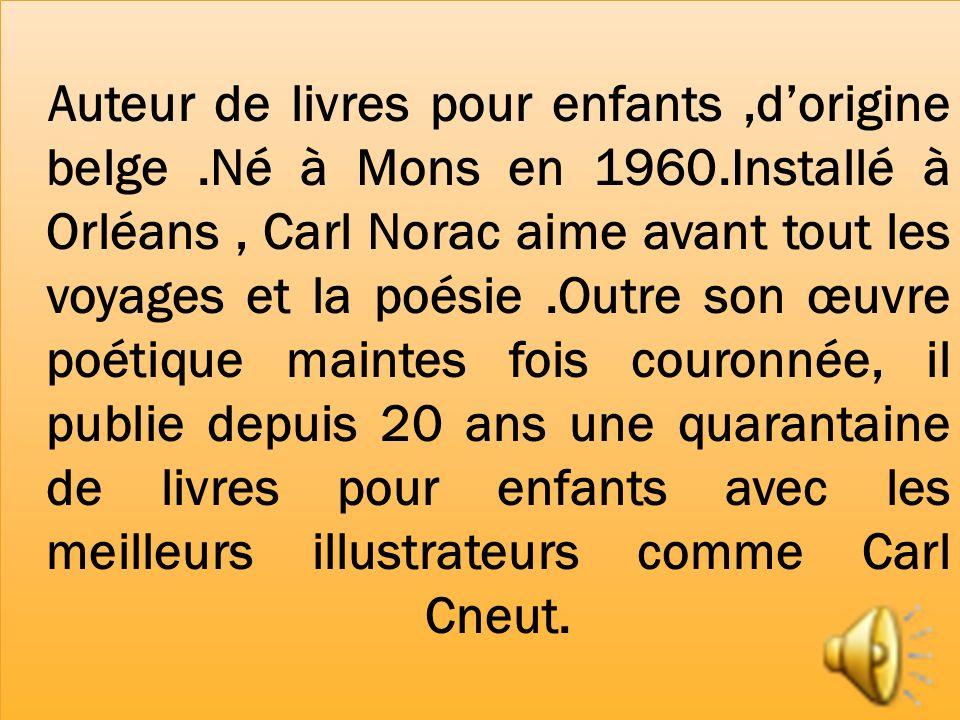 Auteur de livres pour enfants ,d'origine belge. Né à Mons en 1960