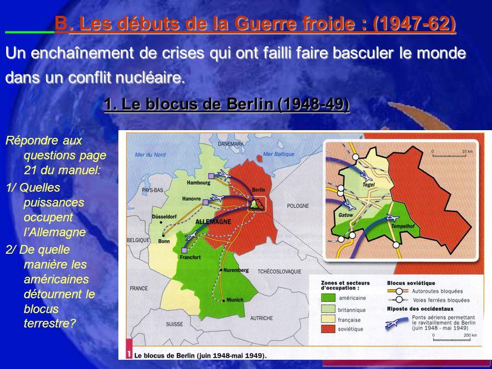 B. Les débuts de la Guerre froide : (1947-62) Un enchaînement de crises qui ont failli faire basculer le monde dans un conflit nucléaire. 1. Le blocus de Berlin (1948-49)