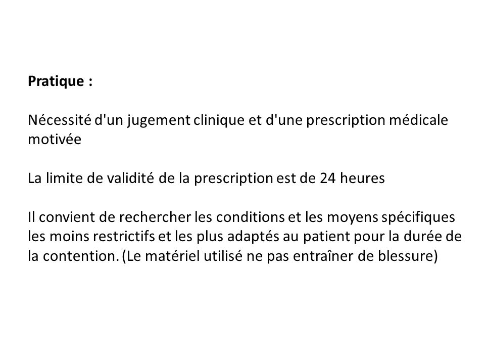 Pratique :Nécessité d un jugement clinique et d une prescription médicale motivée. La limite de validité de la prescription est de 24 heures.