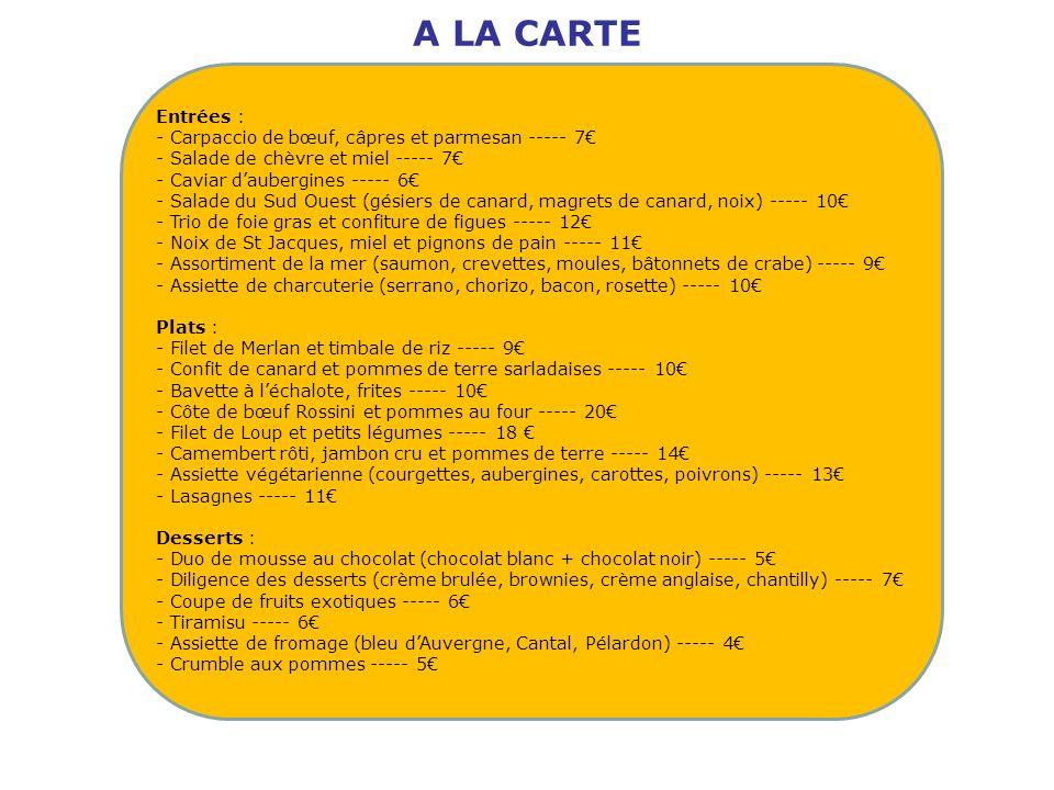 A LA CARTE Entrées : Carpaccio de bœuf, câpres et parmesan ----- 7€