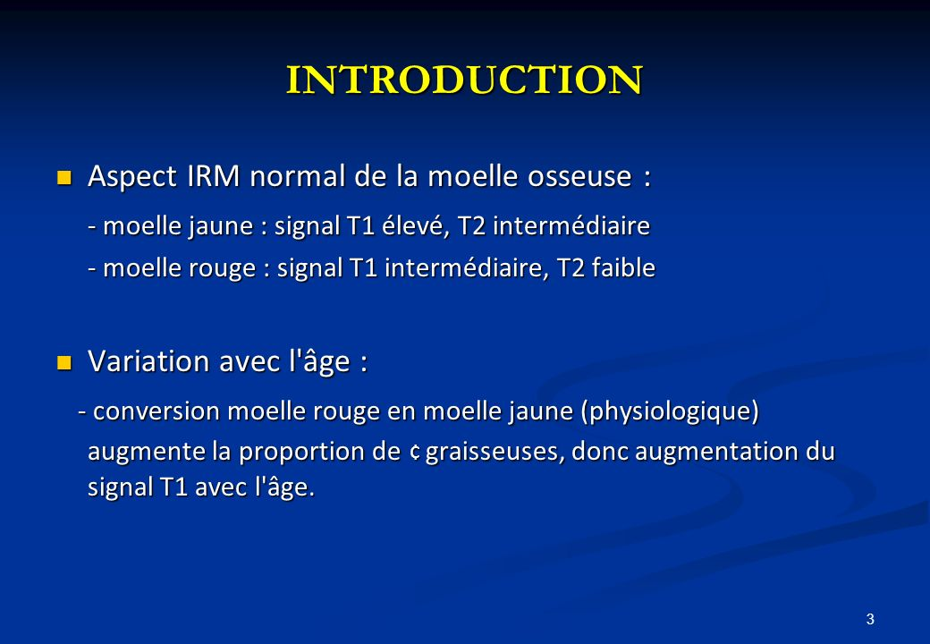 INTRODUCTION Aspect IRM normal de la moelle osseuse :
