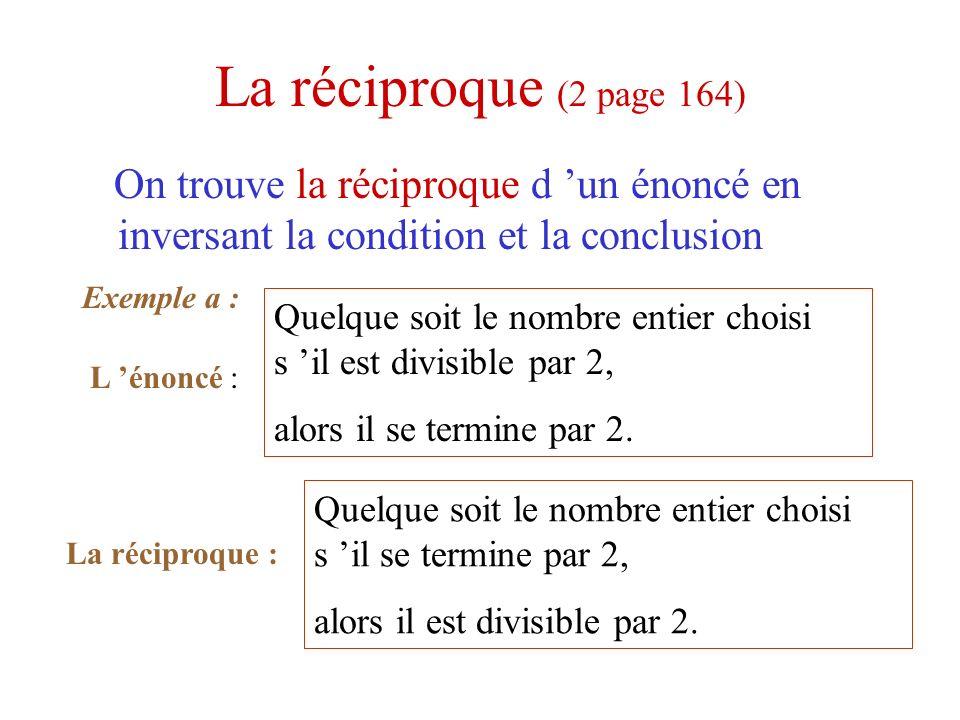 La réciproque (2 page 164) On trouve la réciproque d 'un énoncé en inversant la condition et la conclusion.