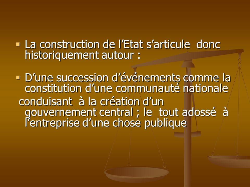 La construction de l'Etat s'articule donc historiquement autour :