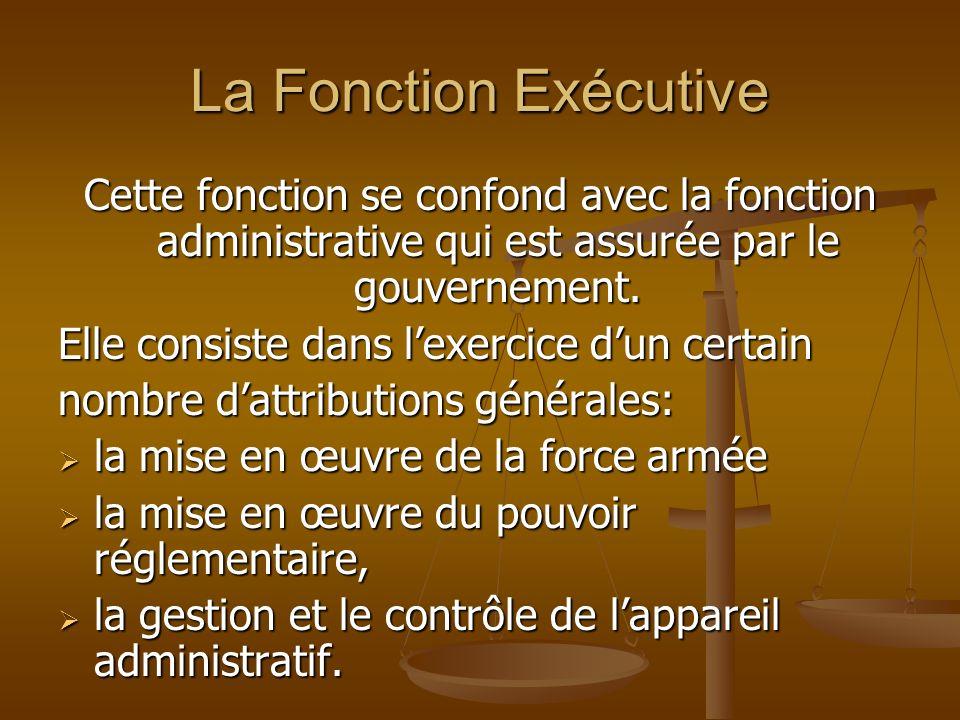 La Fonction Exécutive Cette fonction se confond avec la fonction administrative qui est assurée par le gouvernement.