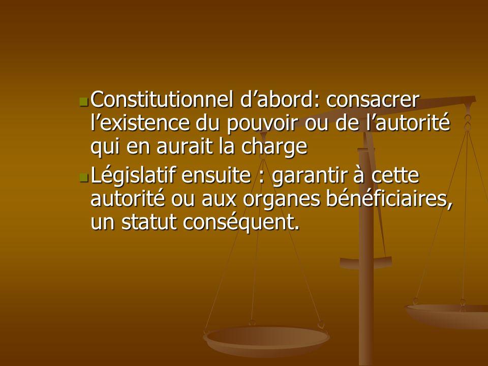 Constitutionnel d'abord: consacrer l'existence du pouvoir ou de l'autorité qui en aurait la charge