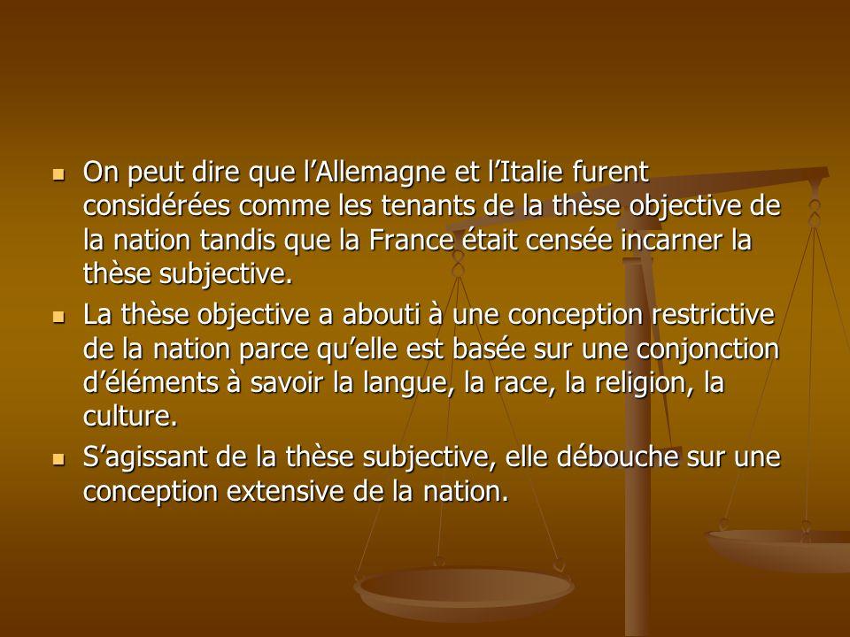 On peut dire que l'Allemagne et l'Italie furent considérées comme les tenants de la thèse objective de la nation tandis que la France était censée incarner la thèse subjective.
