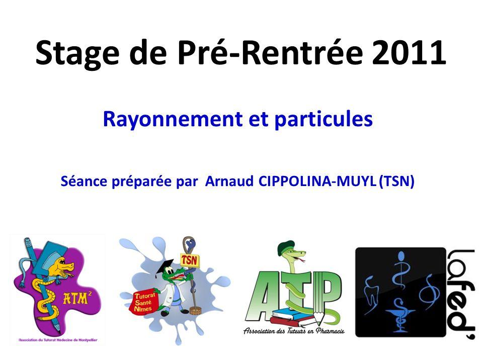 Stage de Pré-Rentrée 2011 Rayonnement et particules