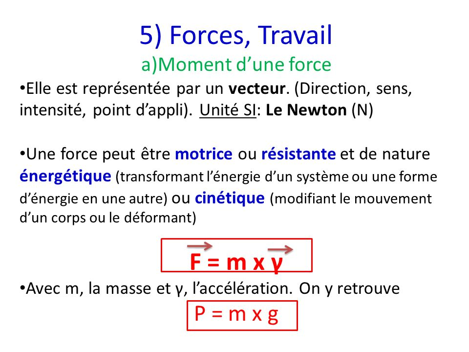 5) Forces, Travail F = m x γ P = m x g Moment d'une force