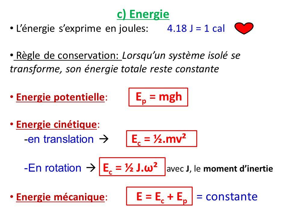 c) Energie L'énergie s'exprime en joules: 4.18 J = 1 cal