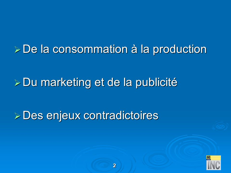 De la consommation à la production Du marketing et de la publicité