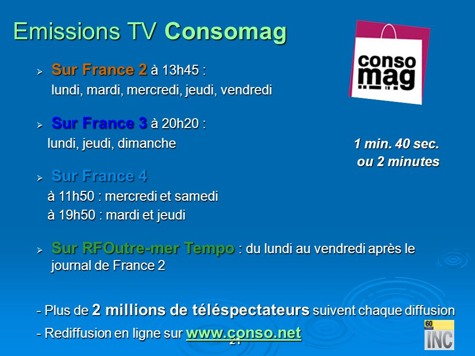 Emissions TV Consomag Sur France 2 à 13h45 : Sur France 3 à 20h20 :
