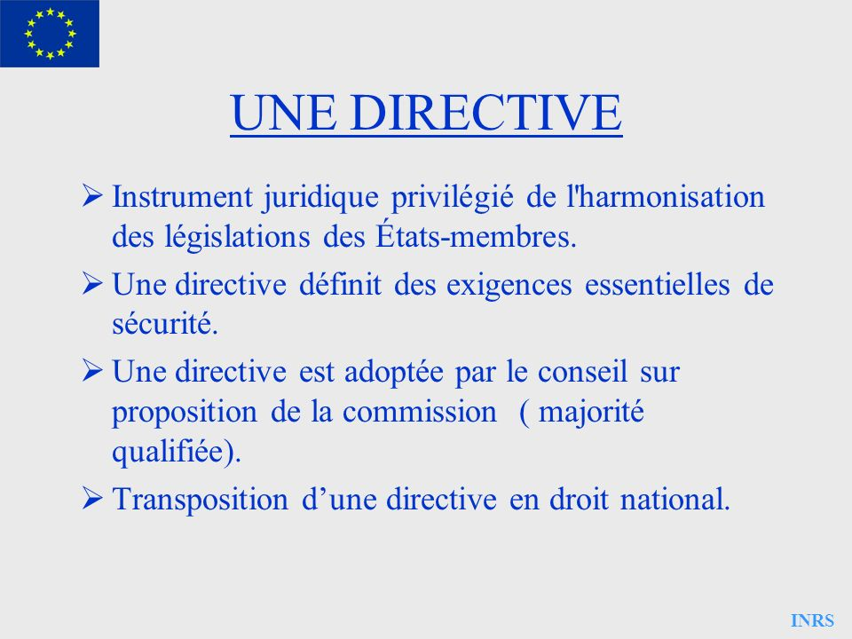 UNE DIRECTIVEInstrument juridique privilégié de l harmonisation des législations des États-membres.