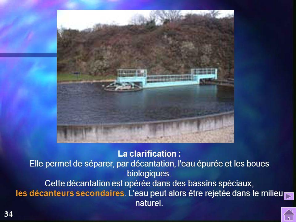 La clarification : Elle permet de séparer, par décantation, l eau épurée et les boues biologiques.