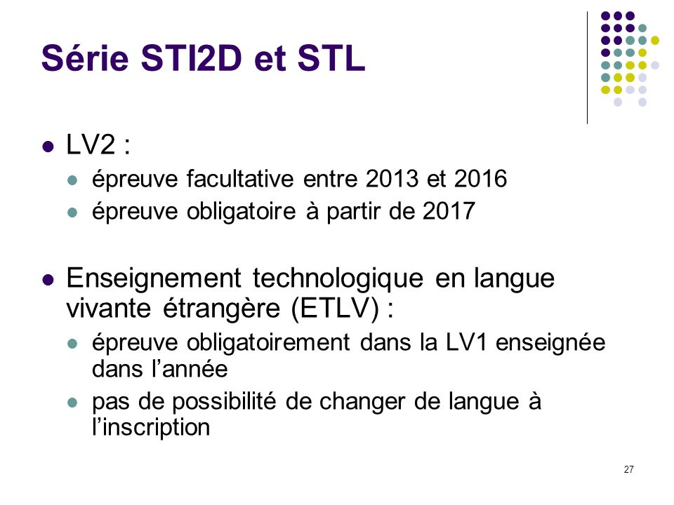 Série STI2D et STL LV2 : épreuve facultative entre 2013 et 2016. épreuve obligatoire à partir de 2017.