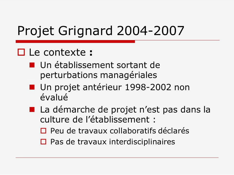 Projet Grignard 2004-2007 Le contexte :