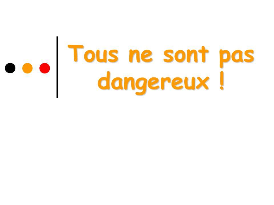 Tous ne sont pas dangereux !