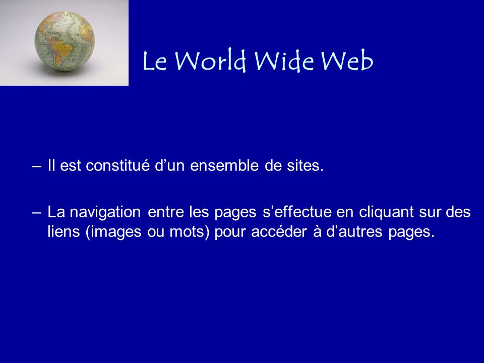 Le World Wide Web Il est constitué d'un ensemble de sites.