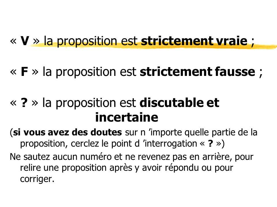 « V » la proposition est strictement vraie ;