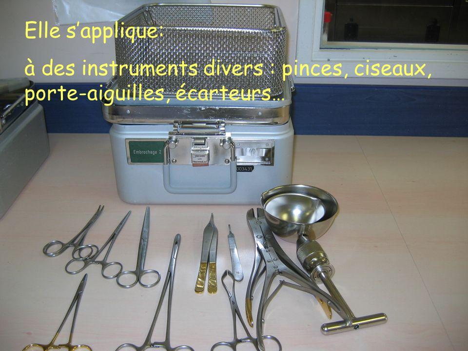 Elle s'applique: à des instruments divers : pinces, ciseaux, porte-aiguilles, écarteurs…