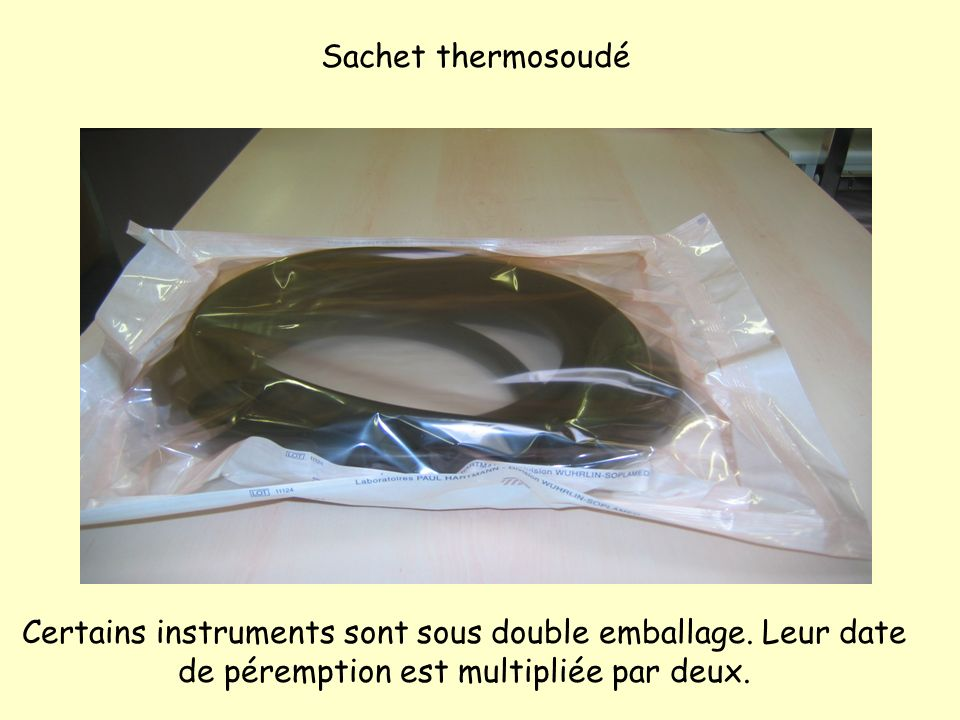 Sachet thermosoudé Certains instruments sont sous double emballage.