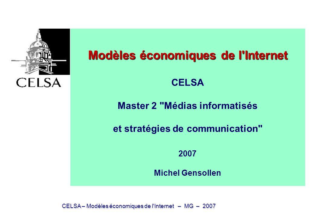 Modèles économiques de l Internet CELSA Master 2 Médias informatisés et stratégies de communication 2007 Michel Gensollen