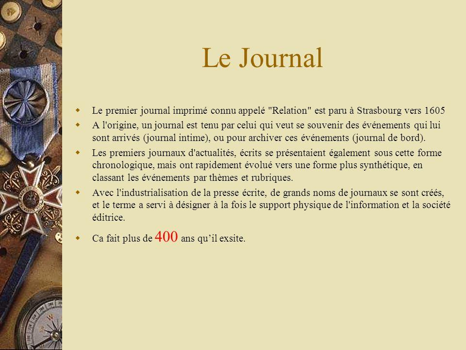 Le Journal Le premier journal imprimé connu appelé Relation est paru à Strasbourg vers 1605.