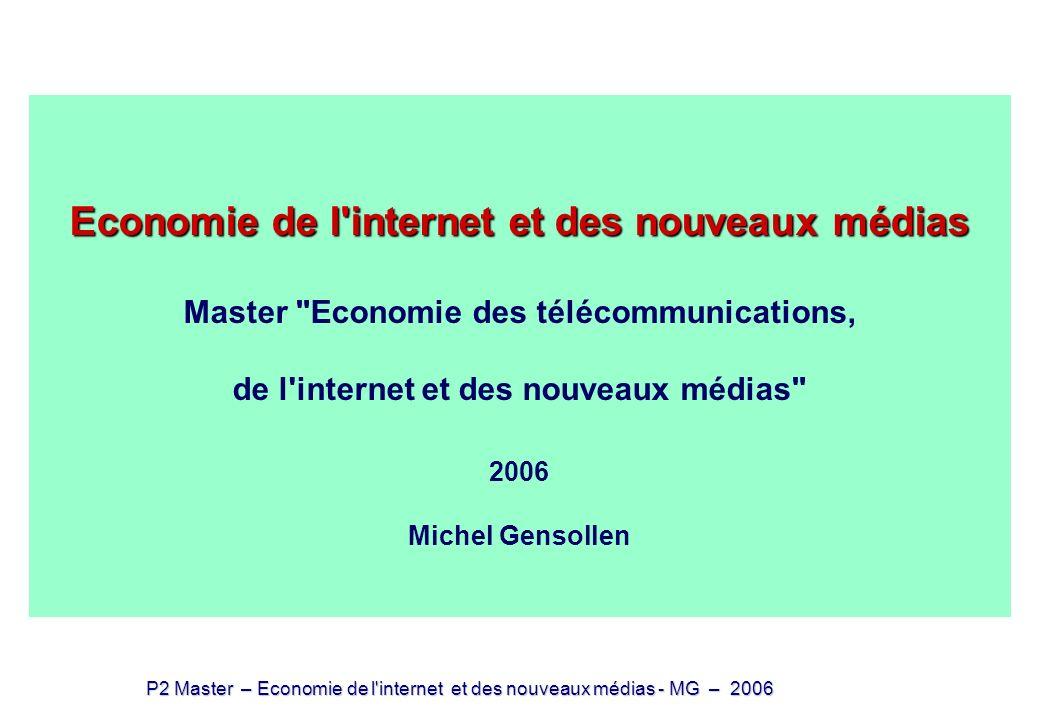 Economie de l internet et des nouveaux médias Master Economie des télécommunications, de l internet et des nouveaux médias 2006 Michel Gensollen