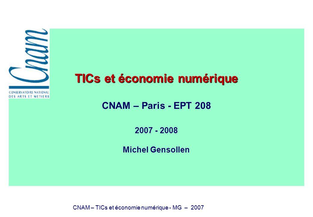 TICs et économie numérique CNAM – Paris - EPT 208 2007 - 2008 Michel Gensollen