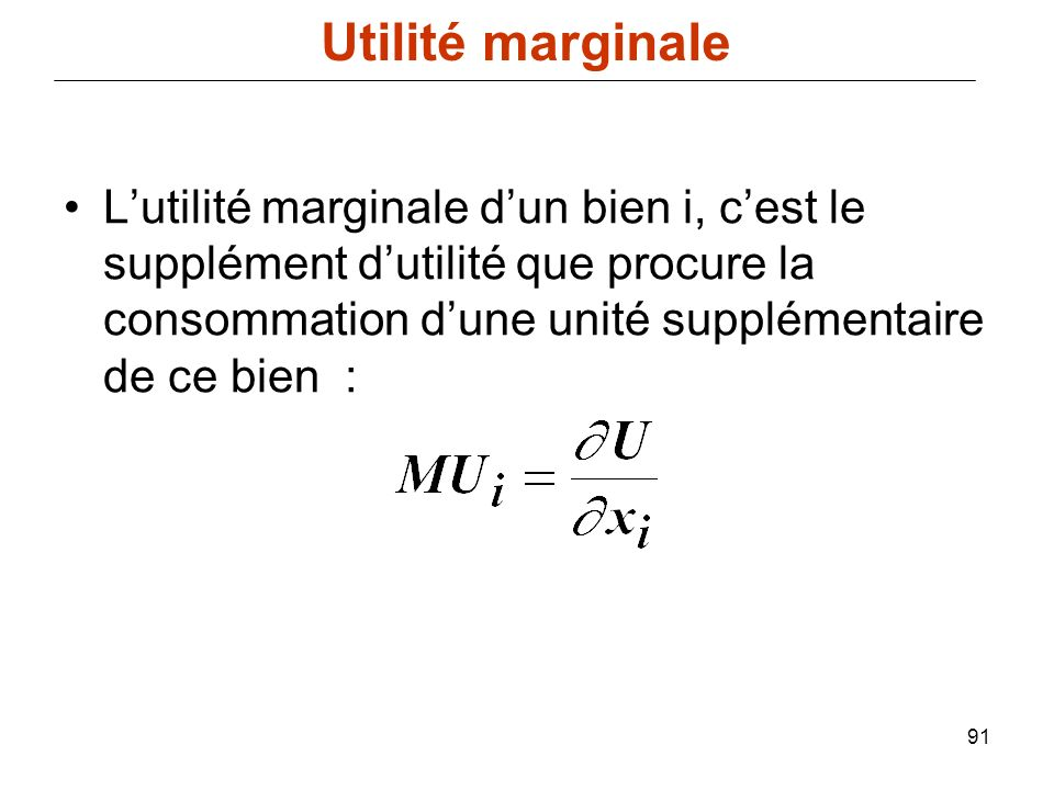 Utilité marginale L'utilité marginale d'un bien i, c'est le supplément d'utilité que procure la consommation d'une unité supplémentaire de ce bien :