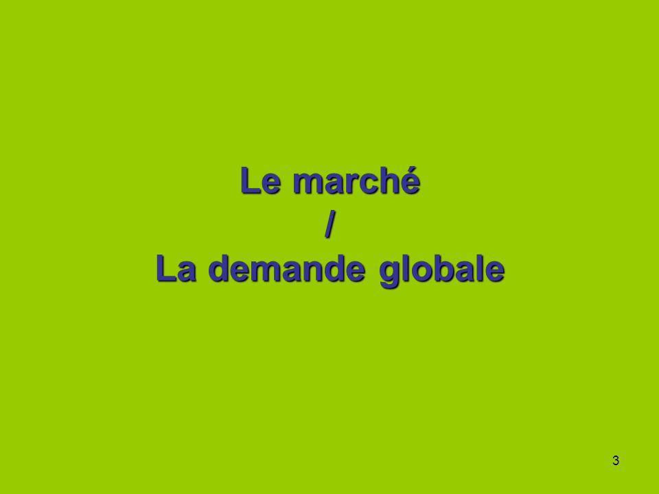 Le marché / La demande globale