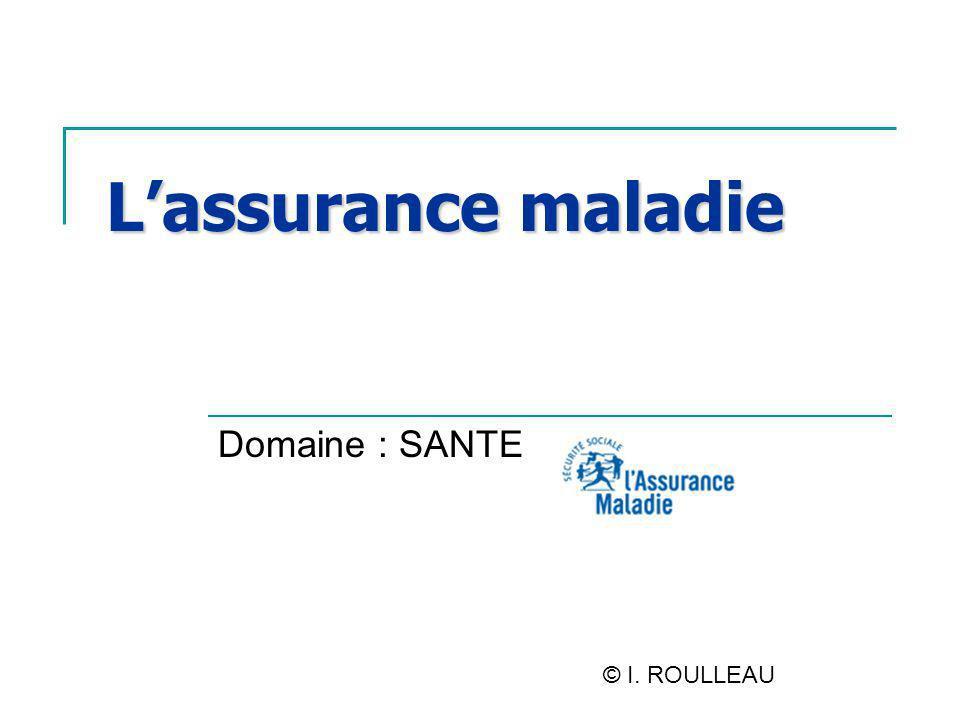 L'assurance maladie Domaine : SANTE © I. ROULLEAU