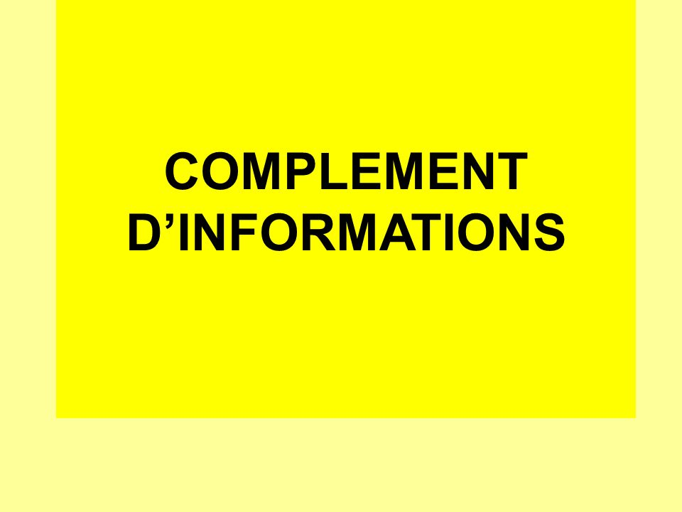 COMPLEMENT D'INFORMATIONS