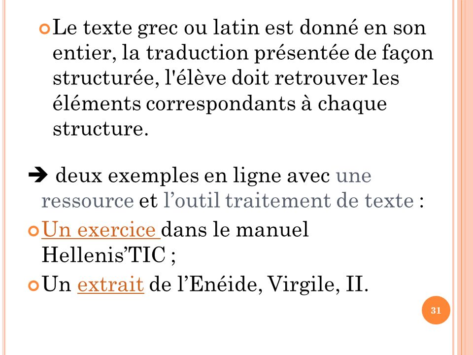 Le texte grec ou latin est donné en son entier, la traduction présentée de façon structurée, l élève doit retrouver les éléments correspondants à chaque structure.