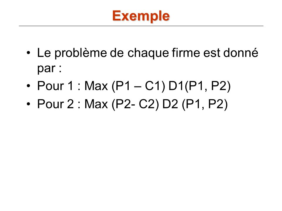 Exemple Le problème de chaque firme est donné par :