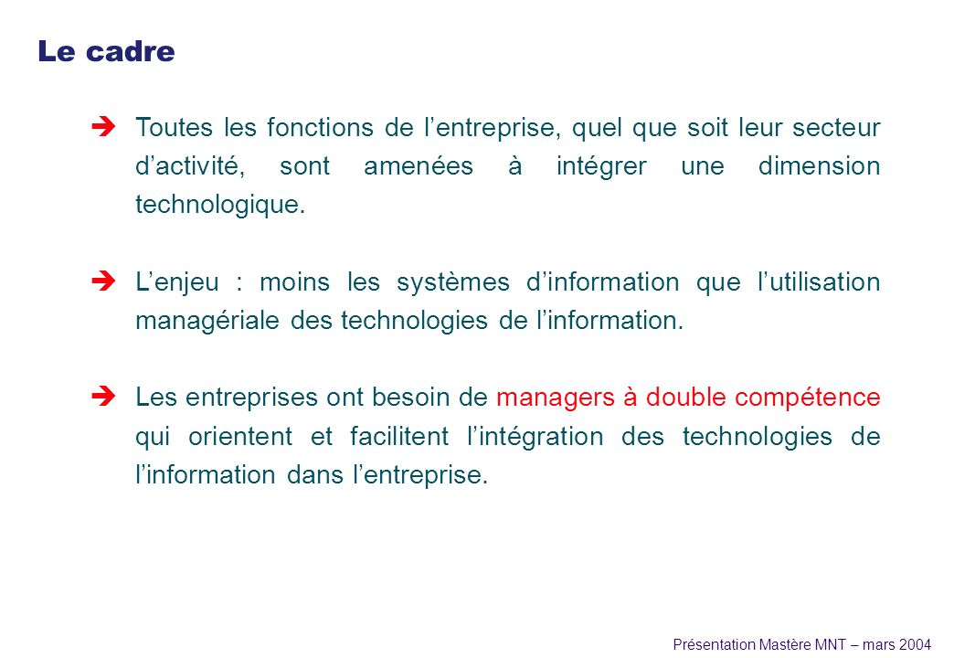 Le cadre Toutes les fonctions de l'entreprise, quel que soit leur secteur d'activité, sont amenées à intégrer une dimension technologique.