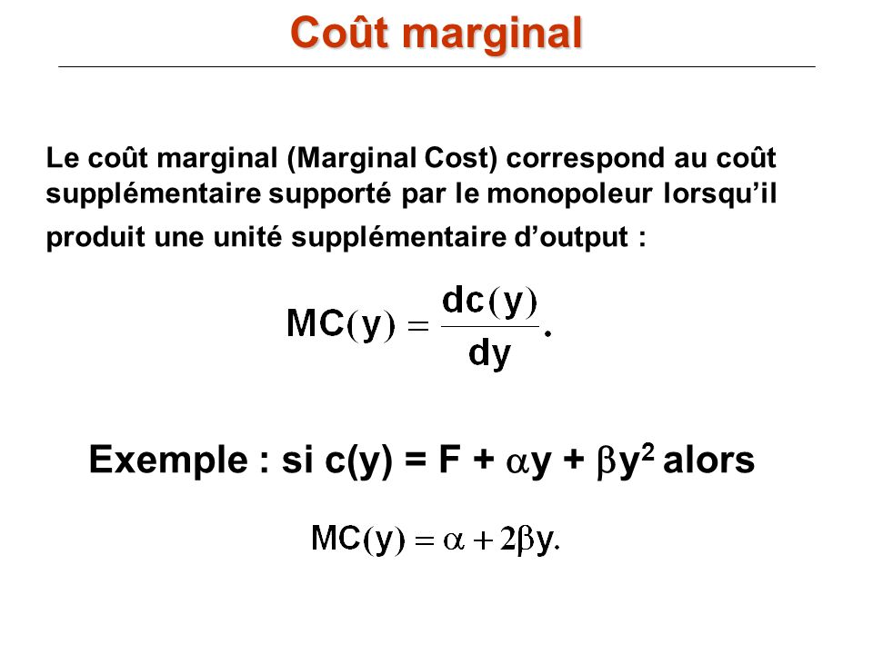 Coût marginal Exemple : si c(y) = F + ay + by2 alors