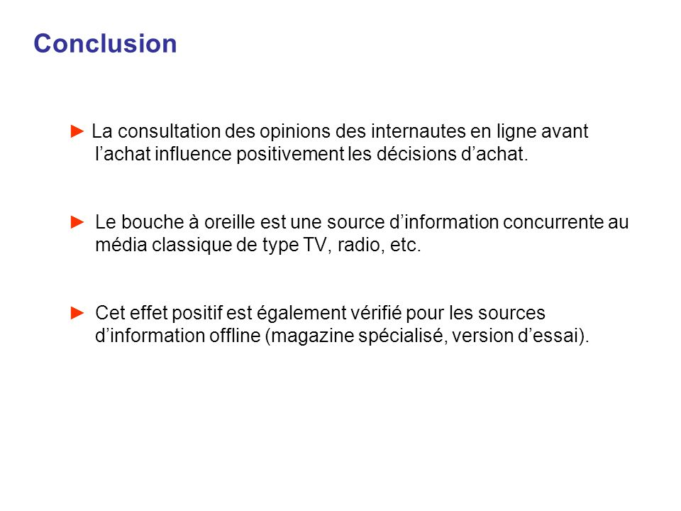 ConclusionLa consultation des opinions des internautes en ligne avant l'achat influence positivement les décisions d'achat.
