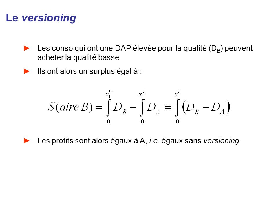 Le versioning Les conso qui ont une DAP élevée pour la qualité (DB) peuvent acheter la qualité basse.