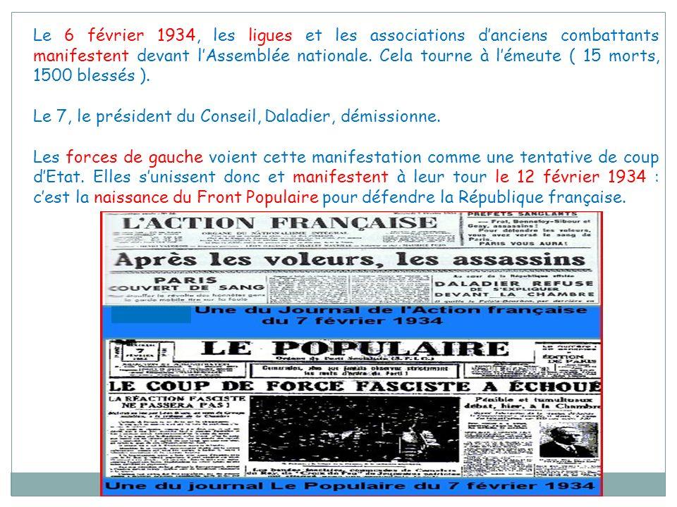 Le 6 février 1934, les ligues et les associations d'anciens combattants manifestent devant l'Assemblée nationale. Cela tourne à l'émeute ( 15 morts, 1500 blessés ).