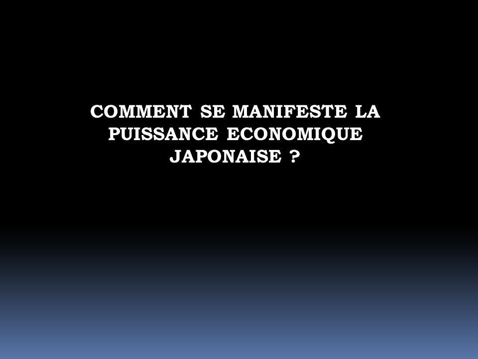 COMMENT SE MANIFESTE LA PUISSANCE ECONOMIQUE JAPONAISE