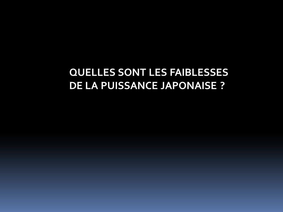 QUELLES SONT LES FAIBLESSES DE LA PUISSANCE JAPONAISE