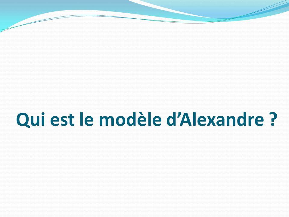 Qui est le modèle d'Alexandre