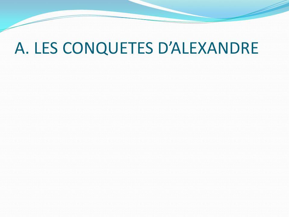 A. LES CONQUETES D'ALEXANDRE