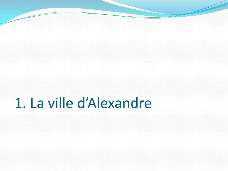 1. La ville d'Alexandre