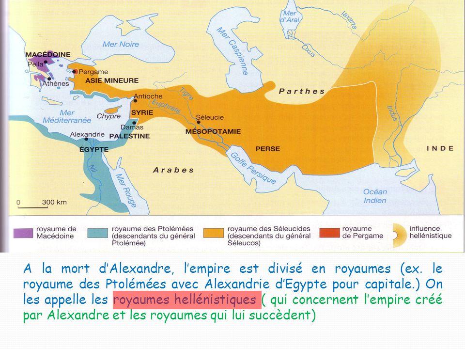 A la mort d'Alexandre, l'empire est divisé en royaumes (ex