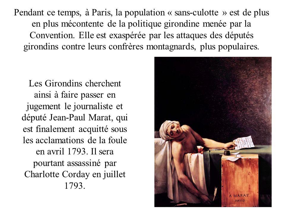 Pendant ce temps, à Paris, la population « sans-culotte » est de plus en plus mécontente de la politique girondine menée par la Convention. Elle est exaspérée par les attaques des députés girondins contre leurs confrères montagnards, plus populaires.
