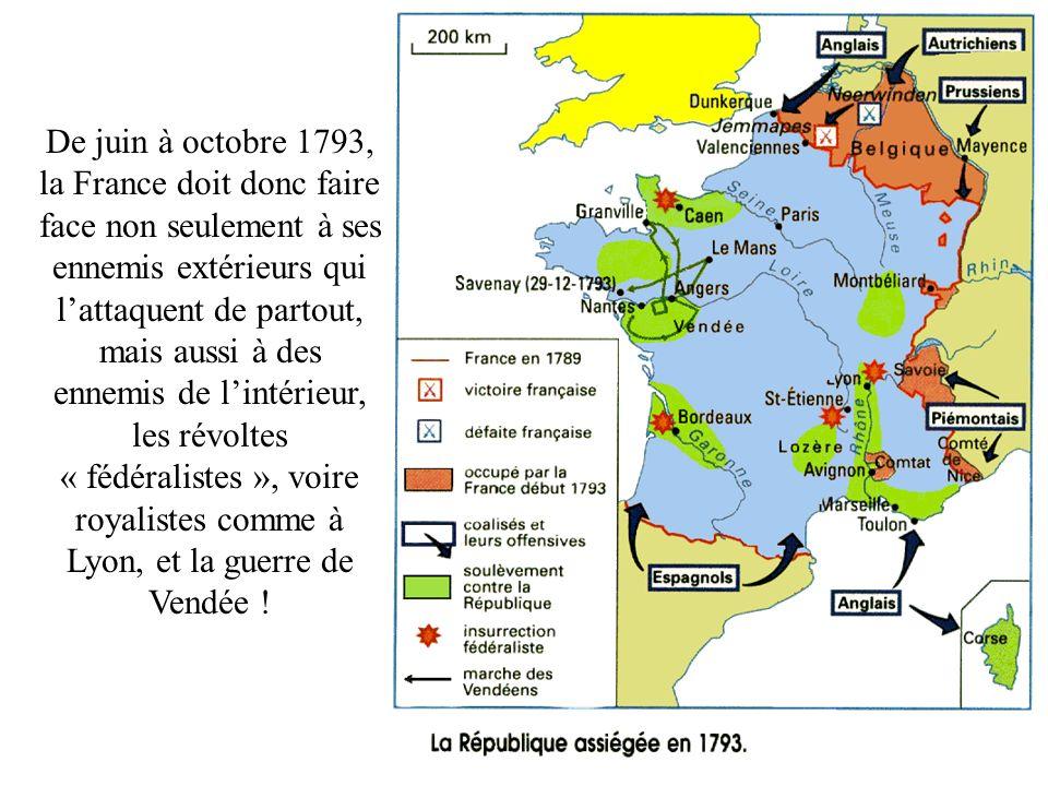 De juin à octobre 1793, la France doit donc faire face non seulement à ses ennemis extérieurs qui l'attaquent de partout, mais aussi à des ennemis de l'intérieur, les révoltes « fédéralistes », voire royalistes comme à Lyon, et la guerre de Vendée !