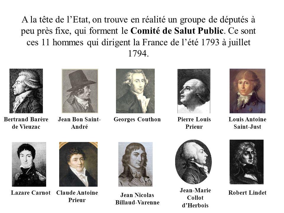 A la tête de l'Etat, on trouve en réalité un groupe de députés à peu près fixe, qui forment le Comité de Salut Public. Ce sont ces 11 hommes qui dirigent la France de l'été 1793 à juillet 1794.