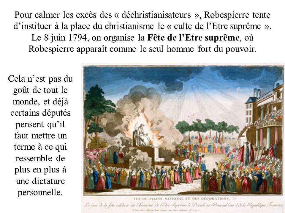 Pour calmer les excès des « déchristianisateurs », Robespierre tente d'instituer à la place du christianisme le « culte de l'Etre suprême ». Le 8 juin 1794, on organise la Fête de l'Etre suprême, où Robespierre apparaît comme le seul homme fort du pouvoir.