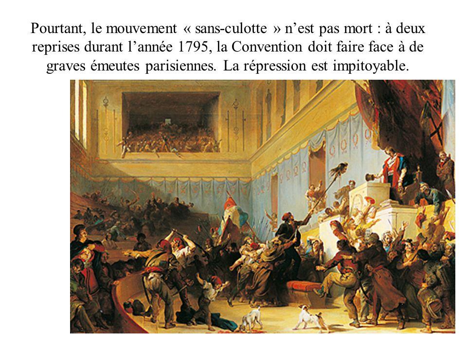 Pourtant, le mouvement « sans-culotte » n'est pas mort : à deux reprises durant l'année 1795, la Convention doit faire face à de graves émeutes parisiennes.